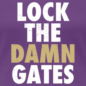 Lock The Damn Gates - Women's Premium T-Shirt