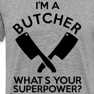 IM A BUTCHER WHATS YOUR SUPERPOWER? - Men's Premium T-Shirt