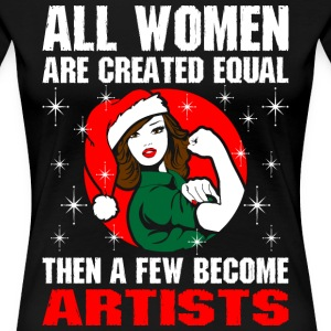 All Women Are Created Equal The A Few Become Artis T-Shirts - Women's Premium T-Shirt