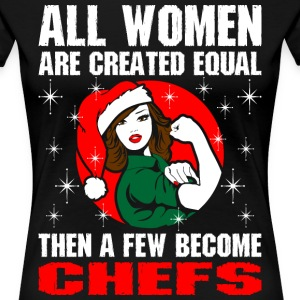 All Women Are Created Equal The A Few Become Chefs T-Shirts - Women's Premium T-Shirt