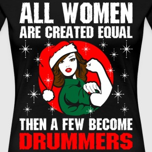 All Women Are Created Equal  A Few Become Drummer T-Shirts - Women's Premium T-Shirt