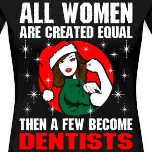 All Women Are Created Equal The A Few Become Denti T-Shirts - Women's Premium T-Shirt