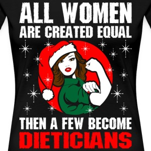 All Women Are Created Equal The A Few Become Dieti T-Shirts - Women's Premium T-Shirt