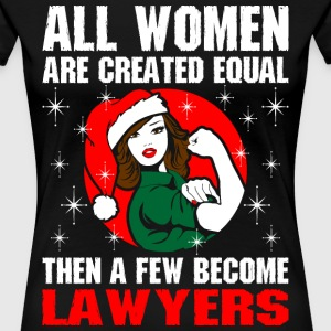 All Women Are Created Equal The Few Become Lawyer T-Shirts - Women's Premium T-Shirt