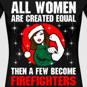 All Women Are Created Equal  Few Become Firefigher T-Shirts - Women's Premium T-Shirt