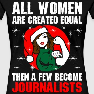 All Women Are Created Equal  Few Become Journalist T-Shirts - Women's Premium T-Shirt