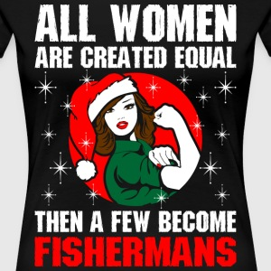 All Women Are Created Equal A Few Become Fisherman T-Shirts - Women's Premium T-Shirt