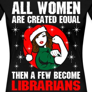 All Women Are Created Equal Few Become Librarian T-Shirts - Women's Premium T-Shirt