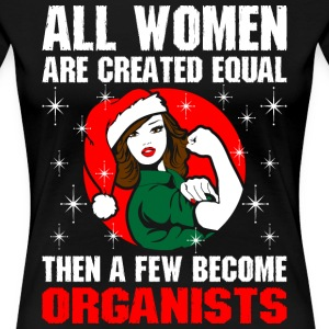 All Women Are Created Equal The A Few Become Organ T-Shirts - Women's Premium T-Shirt