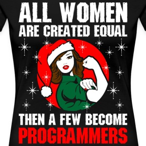 All Women Are Created Equal  Few Become Programmer T-Shirts - Women's Premium T-Shirt
