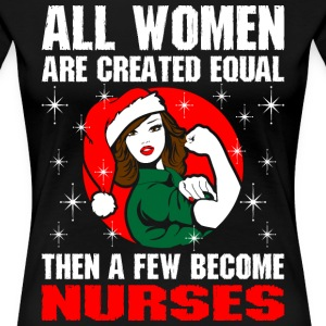 All Women Are Created Equal The A Few Become Nurse T-Shirts - Women's Premium T-Shirt