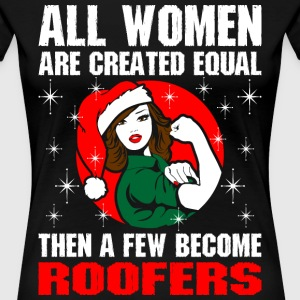 All Women Are Created Equal The Few Become Roofers T-Shirts - Women's Premium T-Shirt