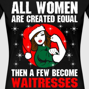 All Women Are Created Equal Become Waitresses T-Shirts - Women's Premium T-Shirt