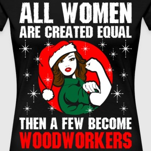 All Women Are Created Equal Few Become Woodworkers T-Shirts - Women's Premium T-Shirt