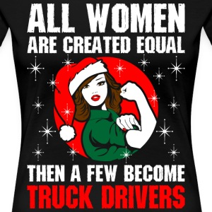 All Women Are Created Equal Few Become Truck Drive T-Shirts - Women's Premium T-Shirt