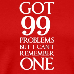 Got 99 Problems I Can't Remember One TShirt - Men's Premium T-Shirt