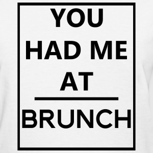 You Had Me At Brunch T-Shirts - Women's T-Shirt
