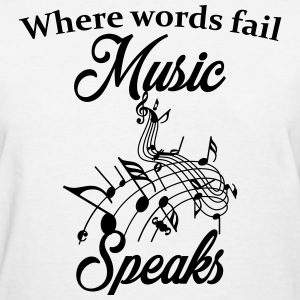 When words fail music speaks T-Shirts - Women's T-Shirt
