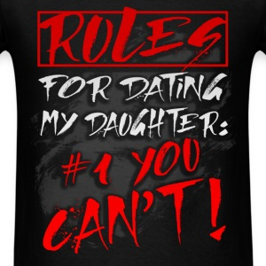 Rules for dating my daughter :#1 You can't! - Men's T-Shirt
