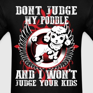 Dont Judge My Pooddle T-Shirts - Men's T-Shirt