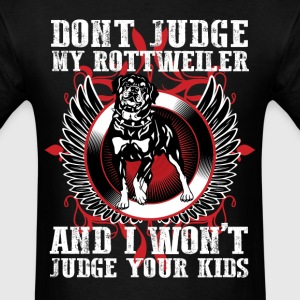 Dont Judge My Rotweiller T-Shirts - Men's T-Shirt