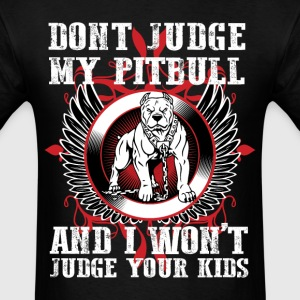 Dont Judge My Pitbull T-Shirts - Men's T-Shirt