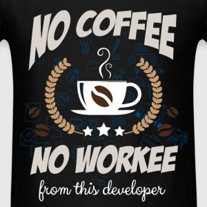 No coffee, no workee from this developer - Men's T-Shirt