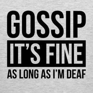 GOSSIP IT'S FINE AS LONG AS I'M DEAF Sportswear - Men's Premium Tank