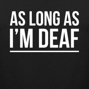 AS LONG AS I'M DEAF FUNNY GOSSIP GIRL Sportswear - Men's Premium Tank