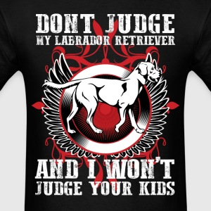 Dont Judge My Labrador Retriever T-Shirts - Men's T-Shirt