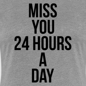 MISS YOU 24 HOURS A DAY FUNNY HEART LOVE T-Shirts - Women's Premium T-Shirt