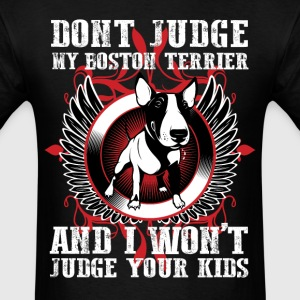 Dont Judge My Boston Terrier T-Shirts - Men's T-Shirt