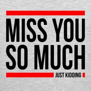 MISS YOU SO MUCH JUST KIDDING FUNNY Sportswear - Men's Premium Tank
