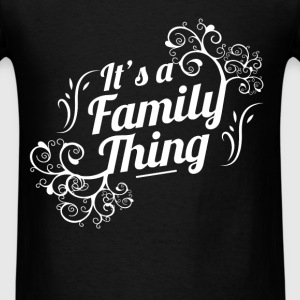It's a family thing - Men's T-Shirt