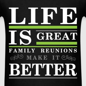 Life is great family reunions make it better  - Men's T-Shirt