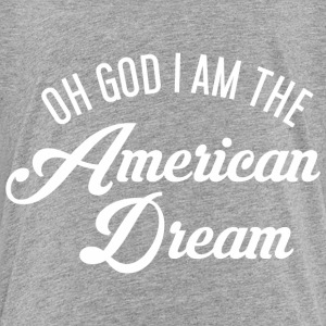 Oh God i am the American Dream Baby & Toddler Shirts - Toddler Premium T-Shirt