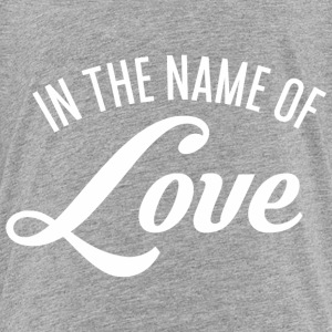 In the name of Love Baby & Toddler Shirts - Toddler Premium T-Shirt