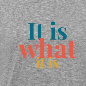 It is what it is T-Shirts - Men's Premium T-Shirt