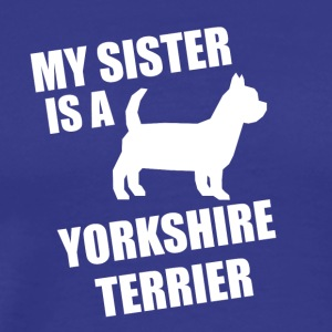 My Sister Is A Yorkshire Terrier - Men's Premium T-Shirt