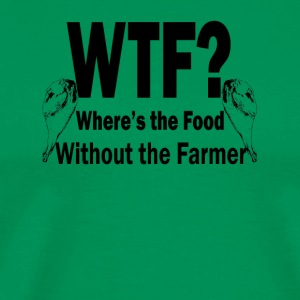 Where's the Food Without the Farmer - Men's Premium T-Shirt