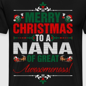 Merry Christmas To A Nana Of Great Awesomeness T-Shirts - Men's Premium T-Shirt