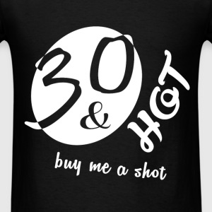 30th birthday - 30 and hot buy me a shot - Men's T-Shirt