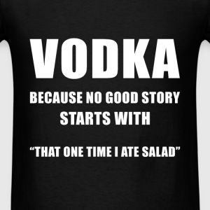 Vodka - Vodka because no good story starts with T - Men's T-Shirt