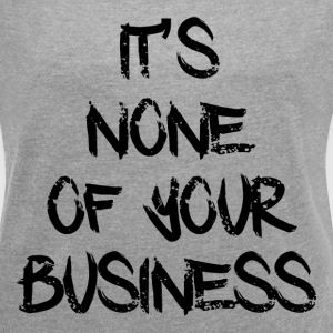 NONE OF YOUR BUSINESS T-Shirts - Women´s Roll Cuff T-Shirt