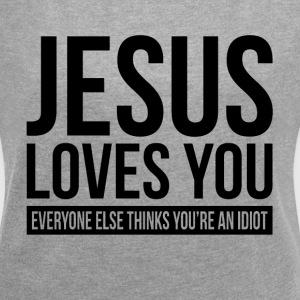JESUS LOVES YOU EVERYONE ELSE THINKS YOU'RE IDIOT T-Shirts - Women's Roll Cuff T-Shirt