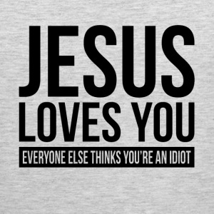 JESUS LOVES YOU EVERYONE ELSE THINKS YOU'RE IDIOT Sportswear - Men's Premium Tank
