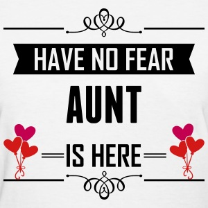 Have No Fear Aunt Is Here T-Shirts - Women's T-Shirt
