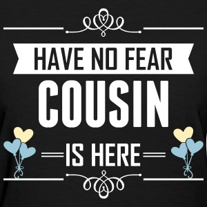 Have No Fear Cousin Is Here T-Shirts - Women's T-Shirt