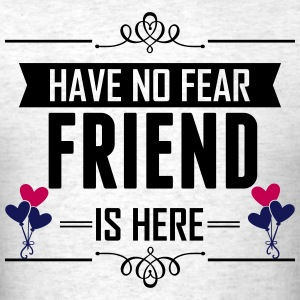 Have No Fear Friend Is Here T-Shirts - Men's T-Shirt