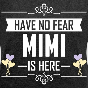 Have No Fear Mimi Is Here T-Shirts - Women's Roll Cuff T-Shirt